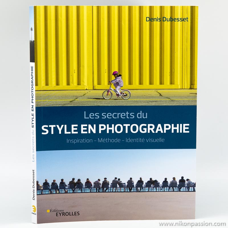 How to develop one's style in photography, the secrets of Denis Dubesset